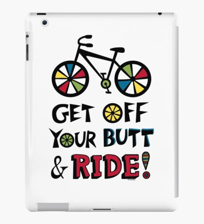 Get Off Your Butt and Ride iPad Case/Skin