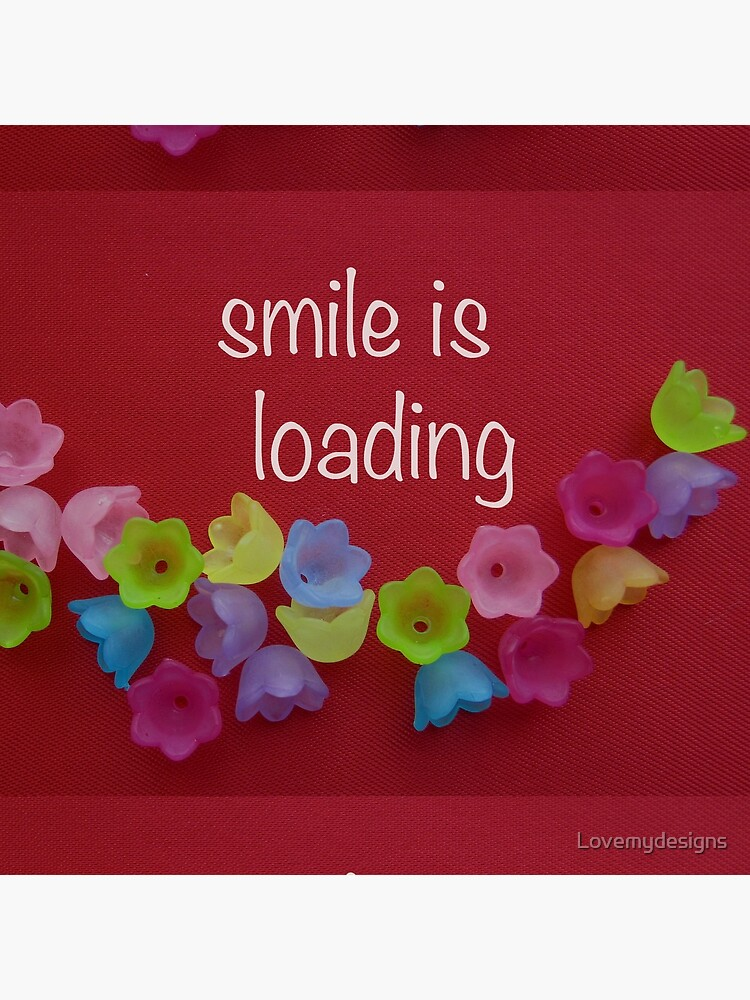 Smile is loading by Lovemydesigns