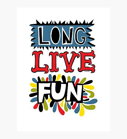 Long Live Fun Photographic Print
