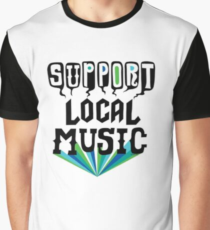 Support Local Music Graphic T-Shirt