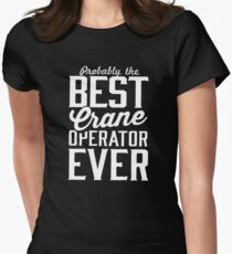 The Best Crane Operator Ever Womens Fitted T-Shirt