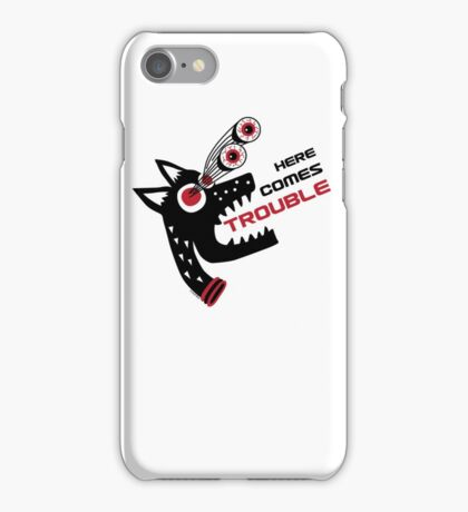 Here Comes Trouble 5 iPhone Case/Skin