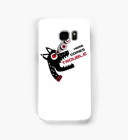 Here Comes Trouble 5 Samsung Galaxy Case/Skin