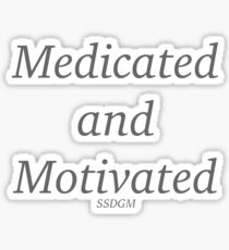 Medicated and Motivated Sticker