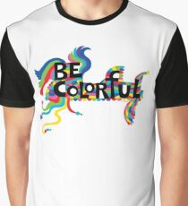 Be Colorful Graphic T-Shirt