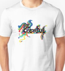 Be Colorful Unisex T-Shirt