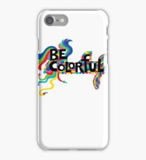 Be Colorful iPhone Case/Skin