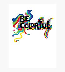 Be Colorful Photographic Print