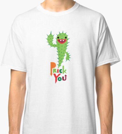 Prick You Classic T-Shirt
