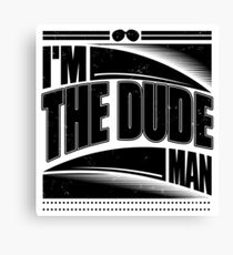 I'm The Dude Man Canvas Print