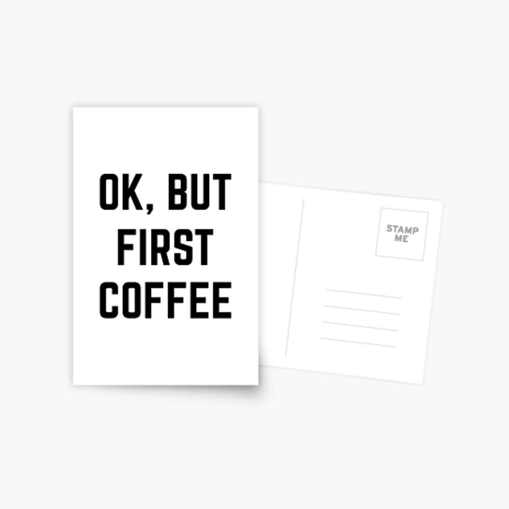 Ok, aber zuerst Kaffee Postkarte