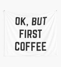 Ok, aber zuerst Kaffee Wandbehang