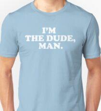 I The Dude Man Unisex T-Shirt