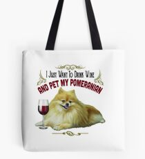 Funny Pomeranian Gifts - I Just Want To Drink Wine and Pet My Pomeranian Tote Bag