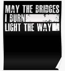 May the bridges I burn light the way - funny Poster