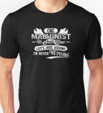 CNC Machinist to save time let's just assume i'm never wrong Unisex T-Shirt