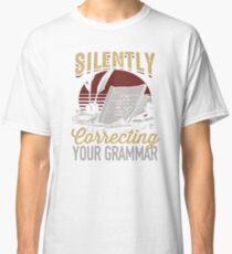 Silently Correcting Your Grammar -Funny English Snob Gifts Classic T-Shirt