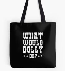 Was würde Dolly tun? Tote Bag