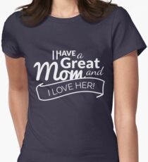 I Have A Great MOM and I Love Her! Women's Fitted T-Shirt
