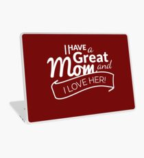I Have A Great MOM and I Love Her! Laptop Skin