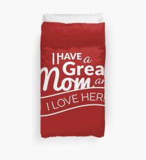 I Have A Great MOM and I Love Her! Duvet Cover