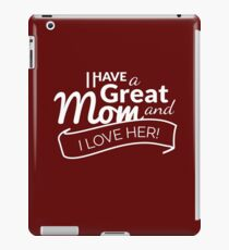 I Have A Great MOM and I Love Her! iPad Case/Skin
