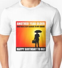 happy birthday sarcasm cynical T-Shirt