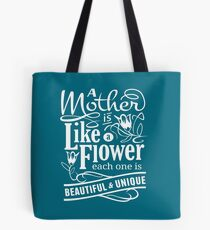 A Mother is like a flower each one is beautiful and unique Tote Bag