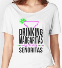 Drinking Margaritas With My Senoritas Women's Relaxed Fit T-Shirt