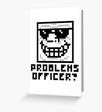 Problems Officer? Greeting Card