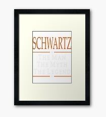 Schwartz The Man The Myth The Legend Tshirt T-Shirt  Framed Print