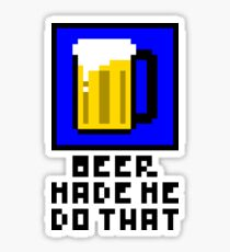 Beer Made Me Do That! Sticker