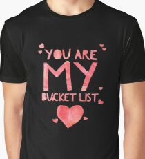 Cute and Cool Love Merchandise - You Are My Bucket List - Best Gift for Men, Women, Mom, Dad, Boyfriend, Girlfriend, Husband, Wife, Him, Her, Couples, Grandma, Brother or Friends Graphic T-Shirt