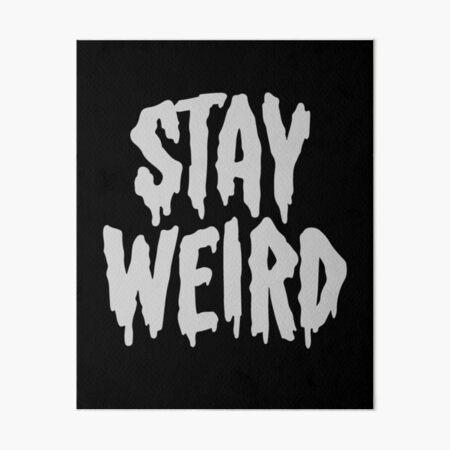 Stay Weird Art Board Print