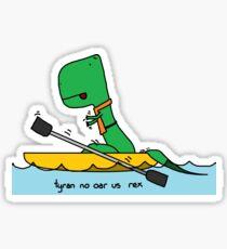 tyran no oar us rex Sticker