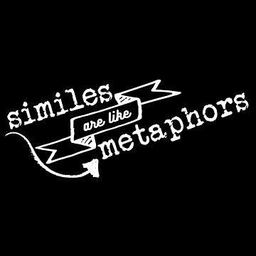 Similes are like metaphors by whimsyworks
