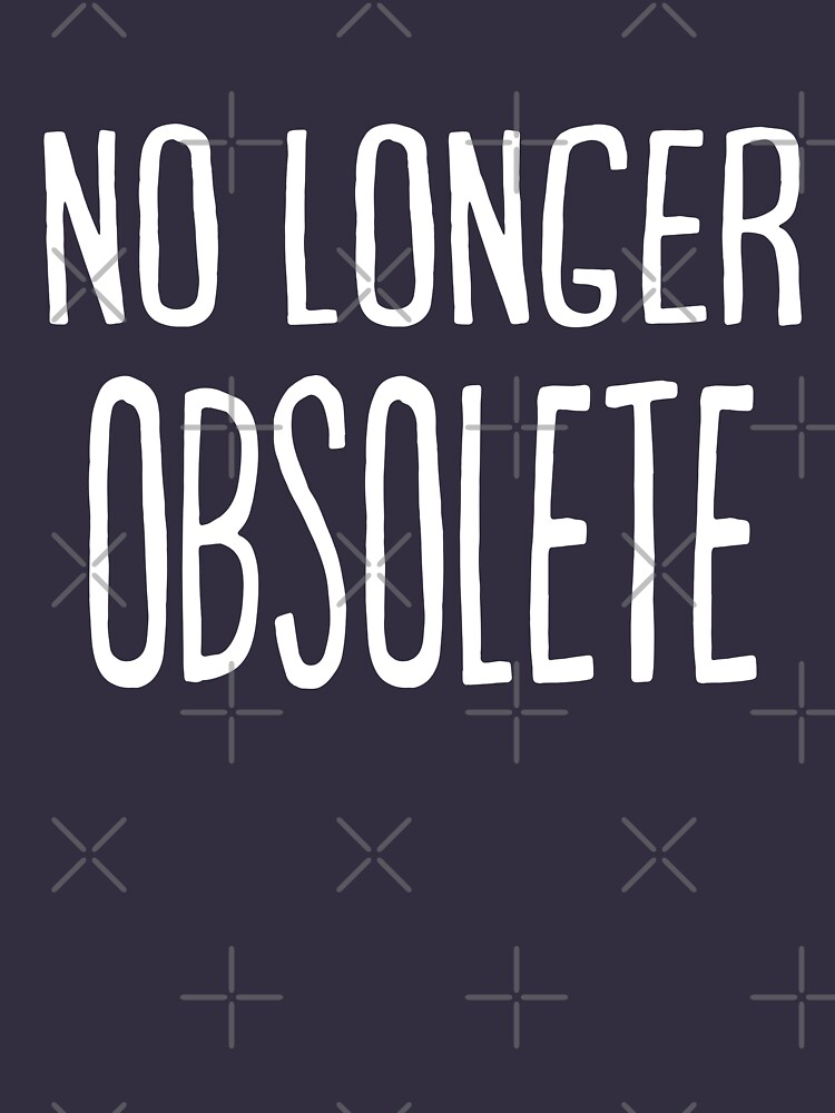 Funny president Trump quotes - no longer obsolete tee by niftee
