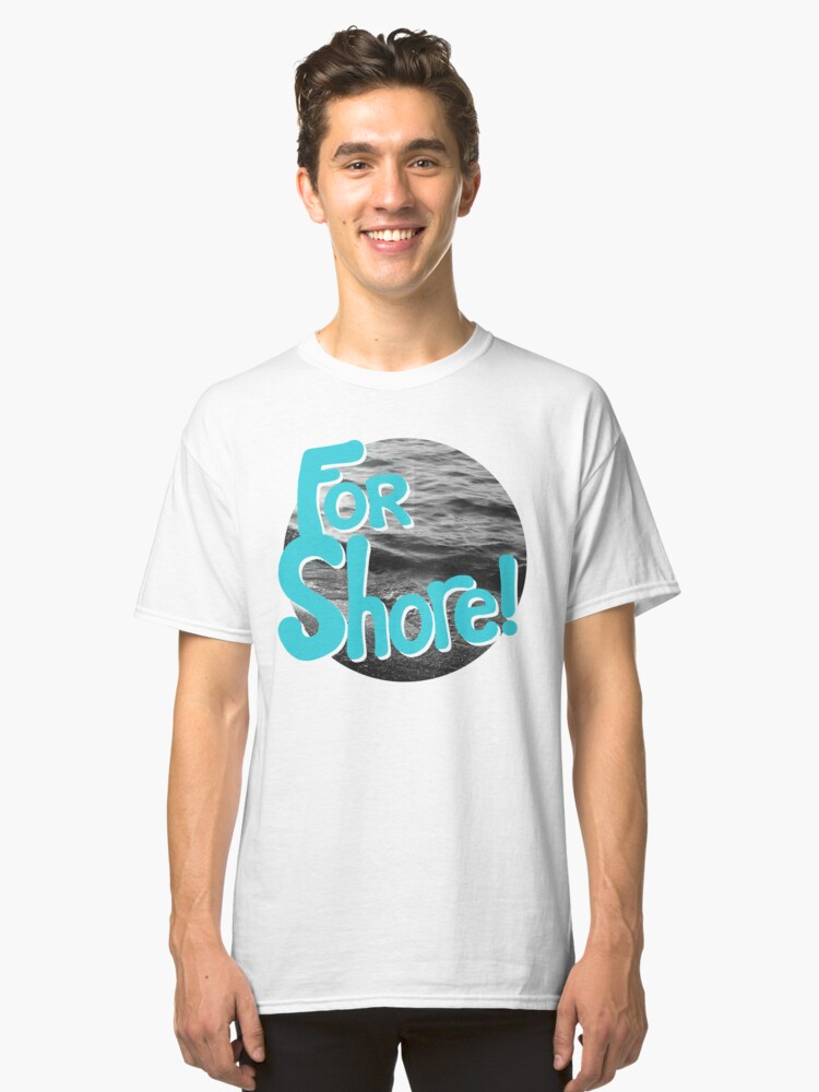 Alternate view of FOR SHORE Classic T-Shirt