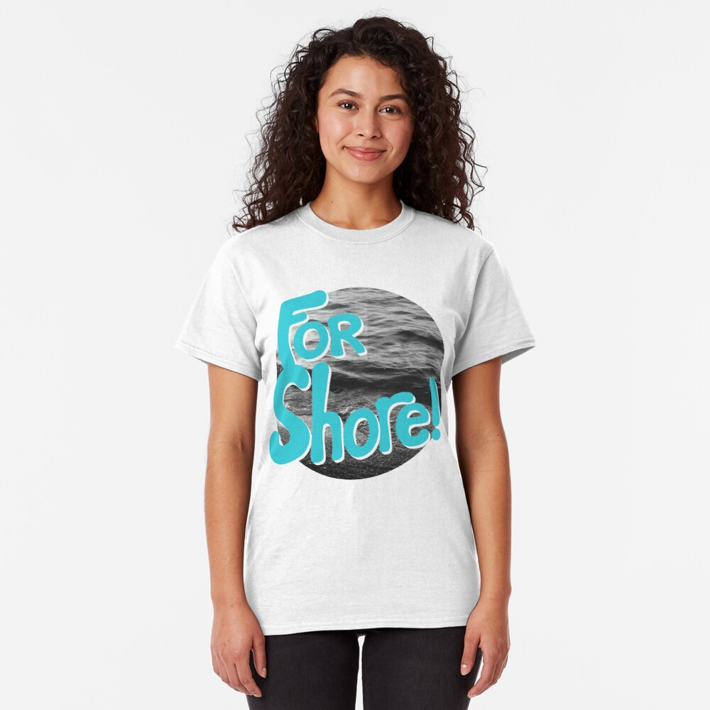 FOR SHORE Classic T-Shirt