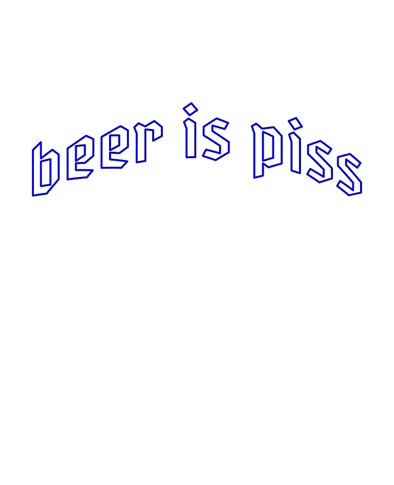 beer is piss by LittleBearShop