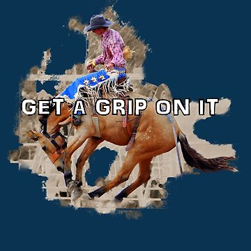 GET A GRIP. Bronc Riding Western Wear by Tinpants