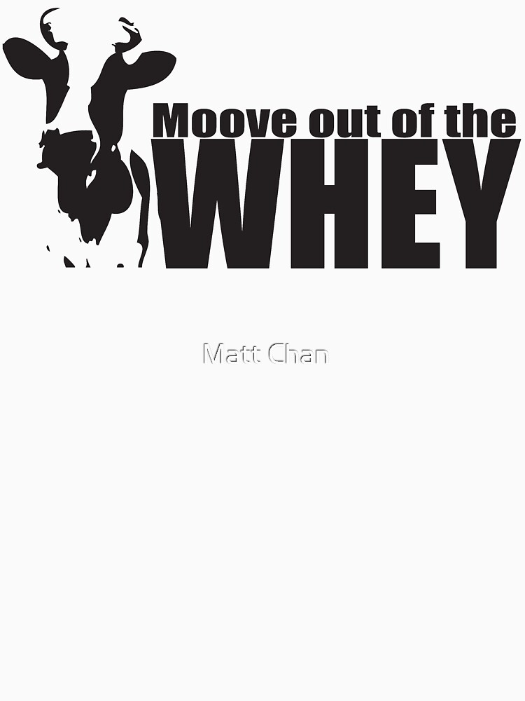 Moove Out Of The Whey by mchanfitness