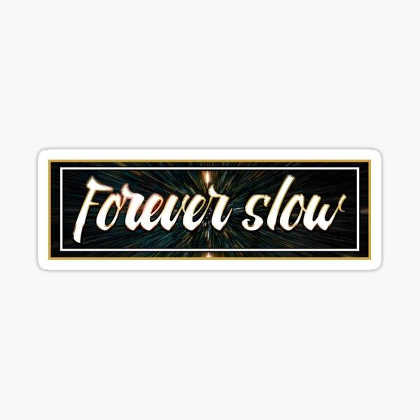 Forever Slow Sticker