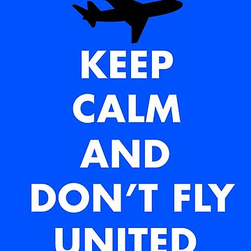 Keep Calm And Dont Fly United by jafarvatar