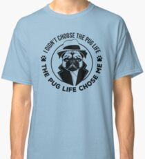 Pug Life T-Shirt Funny Pug Shirts Classic T-Shirt
