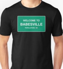 Welcome to Babesville, Population: Me Unisex T-Shirt