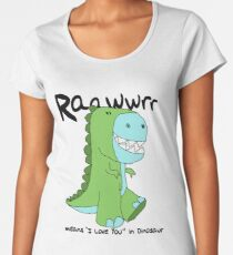 "Raawwrr means ""I Love You"" in Dinosaur Women's Premium T-Shirt"