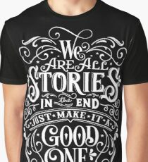 We Are All Stories In The End. Graphic T-Shirt