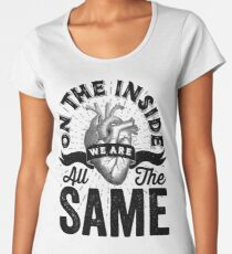 On The Inside We Are All The Same. Women's Premium T-Shirt