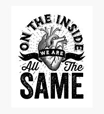 On The Inside We Are All The Same. Photographic Print